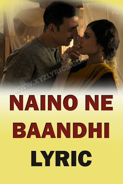 NAINO NE BAANDHI SONG LYRICS   Gold   Akshay Kumar   Mouni Roy   Arko   Video