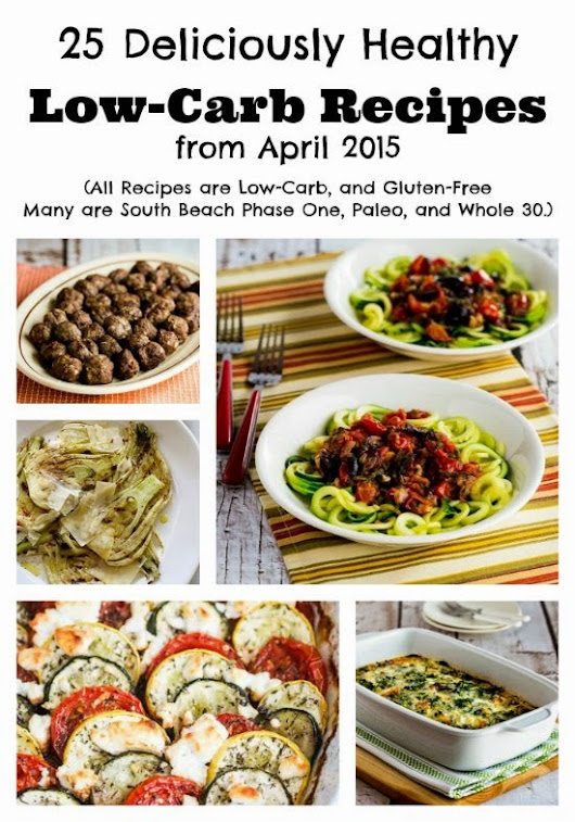 25 Deliciously Healthy Low-Carb Recipes from April 2015 (Gluten-Free, SBD, Paleo, Whole 30)  | Kalyn's Kitchen®