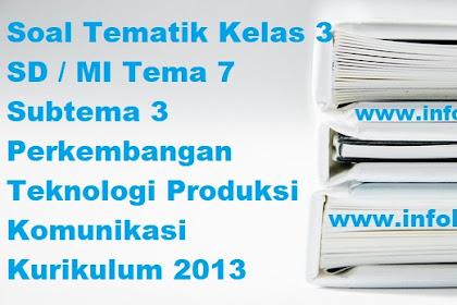 Soal Tematik Kelas 3 SD / MI Tema 7 Subtema 3 Perkembangan Teknologi Produksi Komunikasi Kurikulum 2013