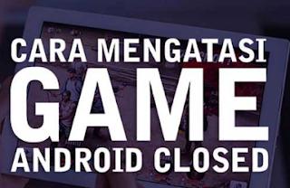 7 Cara Mengatasi game keluar sendiri di Android.