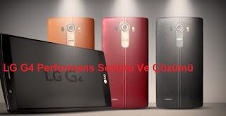 LG G4 Performans Sorunu Ve Çözümü