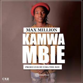 Max Million - Kamwambie