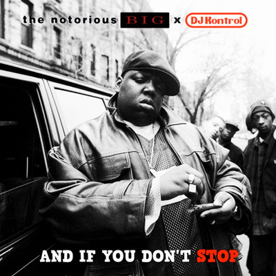 The Notorious B.I.G. & DJ Kontrol - And If You Don't Stop (Radio) - Single