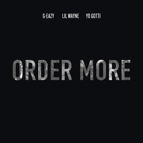 G-Eazy - Order More (feat. Lil Wayne & Yo Gotti) - Single Cover
