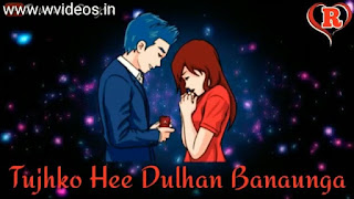 Tujhko Hi Dulhan Banaunga Whatsapp Status Love Video