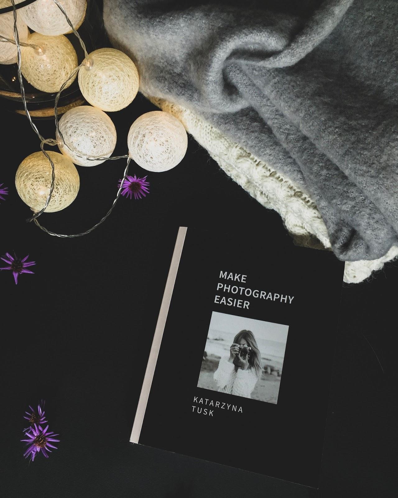 Make Photography Easier - nowa książka Katarzyny Tusk, moja opinia