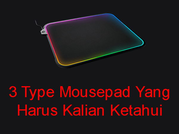 Ada 3 Type Mousepad Yang Harus Kalian Ketahui