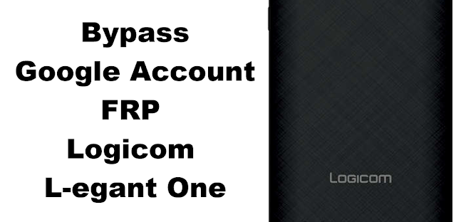 Logicom L-egant One Bypass FRP Google Account تخطي حساب جوجل