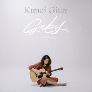 Chord Kunci Gitar Percaya Gaby Lirik Lagu