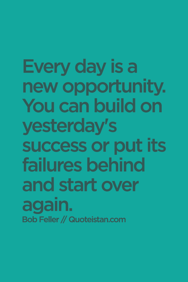 See Every Day As An Opportunity To Better Yourself: Every Day Is A New #opportunity. You Can Build On