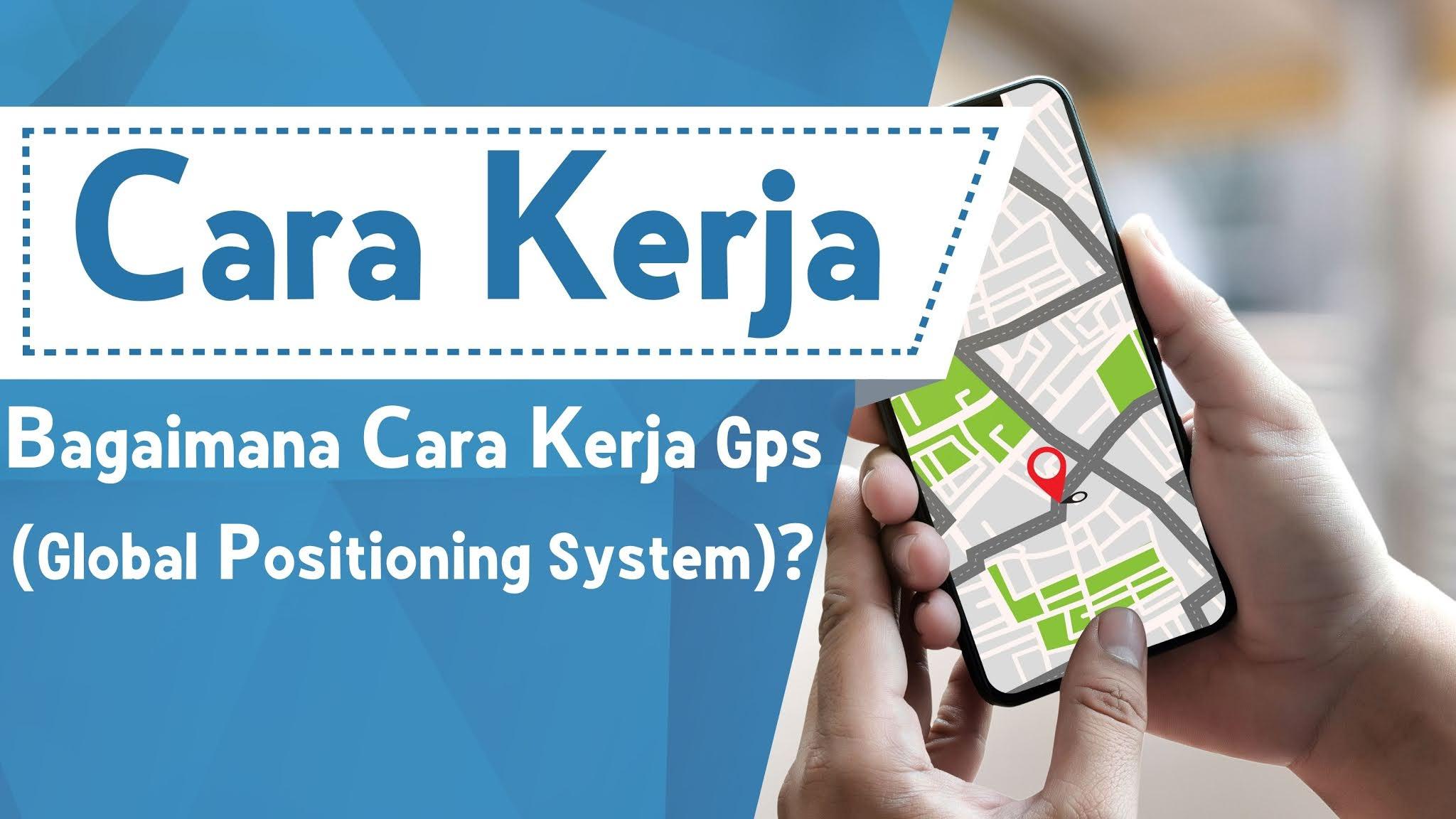 Bagaimana Cara Kerja GPS (Global Positioning System)?