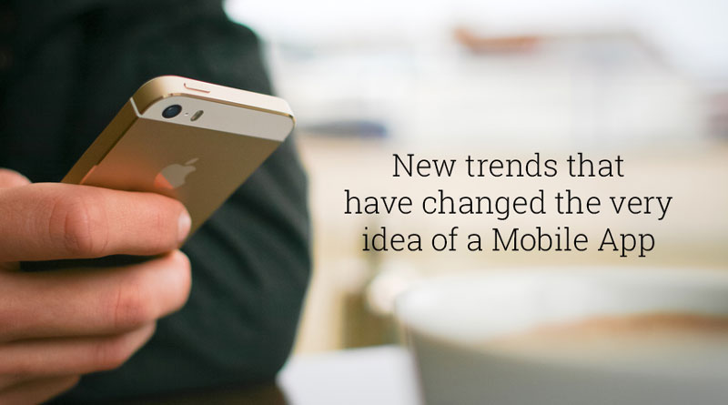 New Trends That Have Changed The Very Idea Of A Mobile App