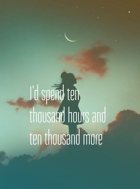 I'd spend ten thousand hours and ten thousand more