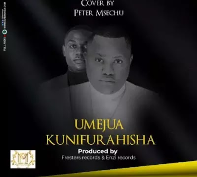 Download Audio | Peter Msechu - Umejua Kunifurahisha