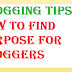 How to Find a Purpose for Bloggers