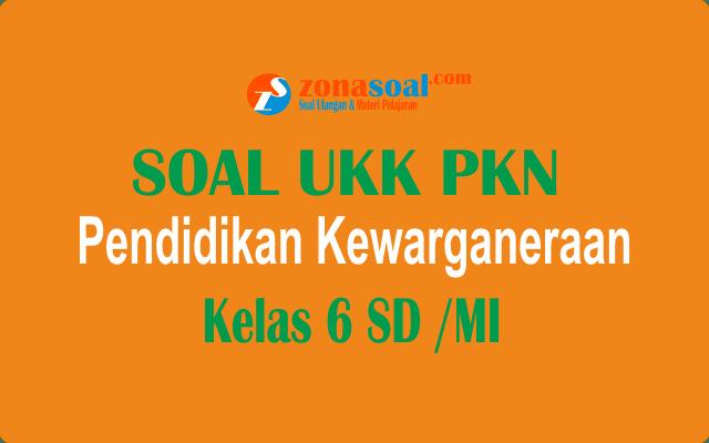 Soal UKK PKn Kelas 6 SD/MI Terbaru dan Kunci Jawaban
