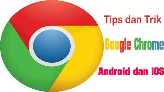 tips dan trik google chrome android dan ios