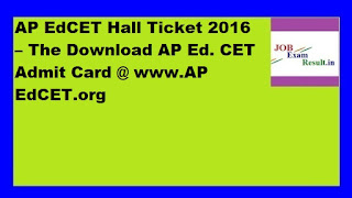 AP EdCET Hall Ticket 2016 – The Download AP Ed. CET Admit Card @ www.AP EdCET.org