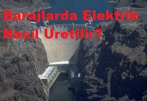 Barajlarda Elektrik Nasıl Üretilir?