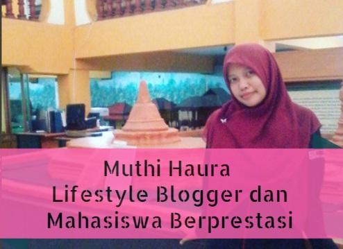 Muthi Haura Lifestyle Blogger dan Mahasiswa Berprestasi