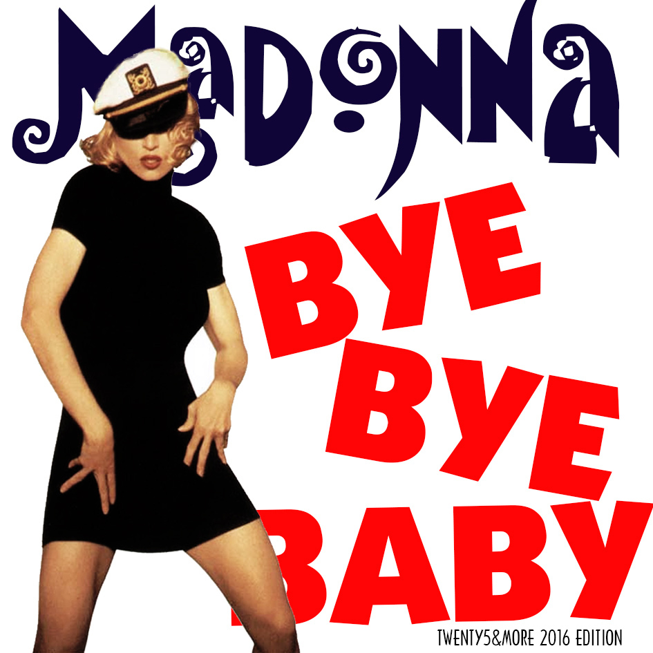 Madonna FanMade Covers: Bye Bye Baby - 2016 Edition