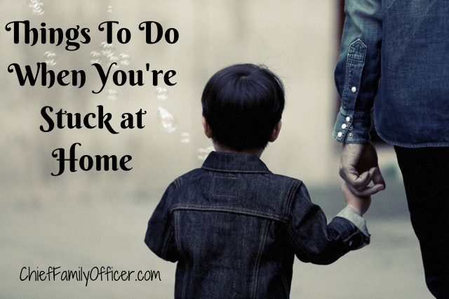 Things to Do When You're Stuck at Home