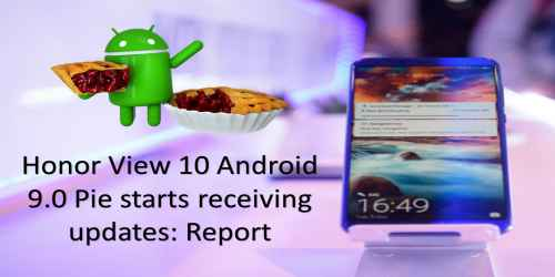 HonorView 10 Android 9.0 Pie starts receiving updates: Report