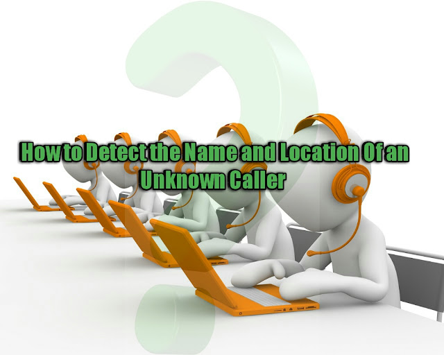 How to Detect the Name and Location Of an Unknown Caller