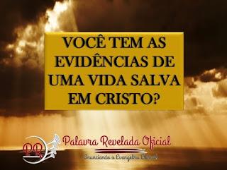 VOCÊ TEM AS EVIDÊNCIAS DE UMA VIDA SALVA EM CRISTO
