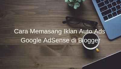 Cara Memasang Iklan Auto Ads Google AdSense di Blogger