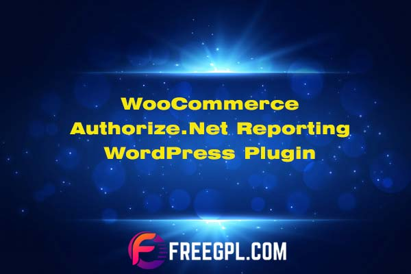 WooCommerce Authorize.Net Reporting 1.10.1 Plugin Free Download