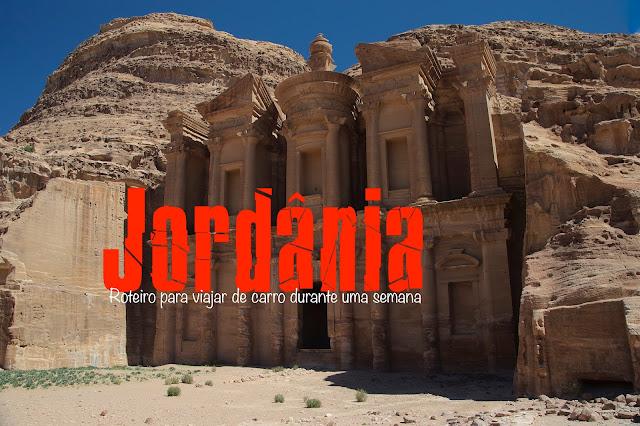 Roteiro completo para visitar a Jordânia de carro - O que visitar na Jordânia