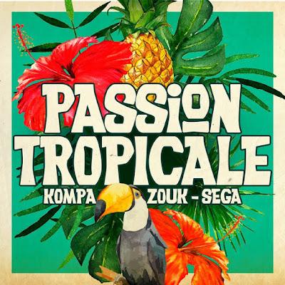 passion-tropicale3000x3000 Passion Tropicale : Kompa, Zouk & Sega