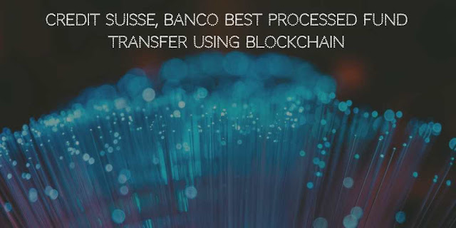Credit Suisse, Banco Best Processed Fund Transfer using Blockchain