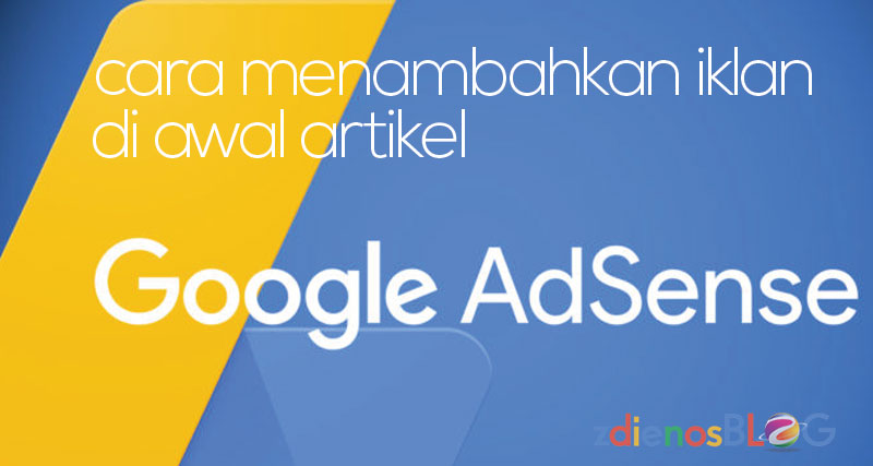 Cara Menambahkan Iklan Google Adsense di Awal Artikel