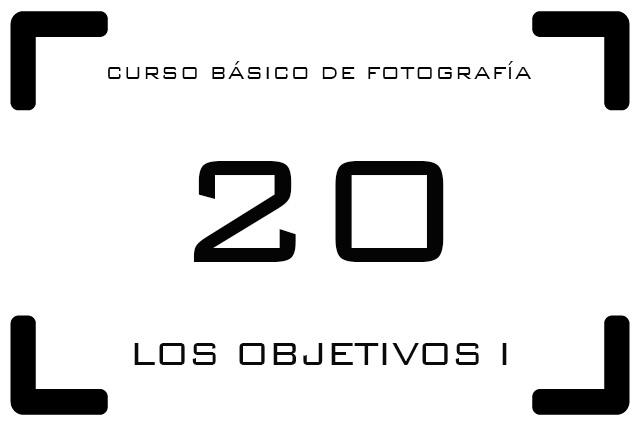 Curso Básico de fotografía - 20. Los Objetivos I