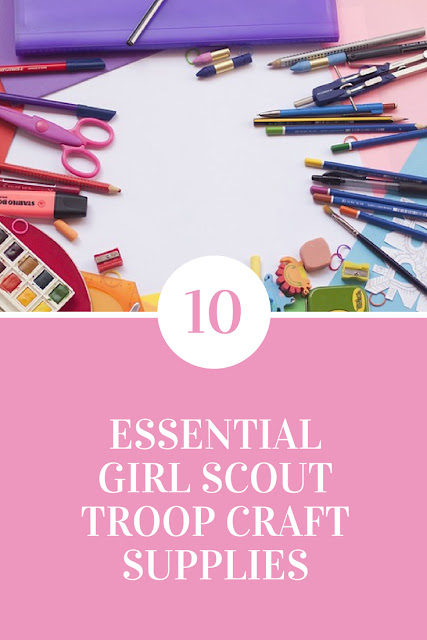 10 Must Have Craft Items That Every Girl Scout Leader Needs