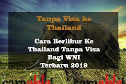 Cara Berlibur ke Thailand Tanpa Visa Bagi WNI Terbaru 2019
