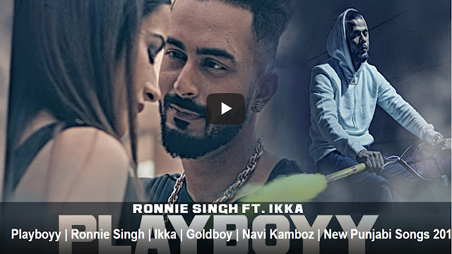 New Punjabi Song 2017: Playboyy Lyrics Ronnie Singh Feat Ikka