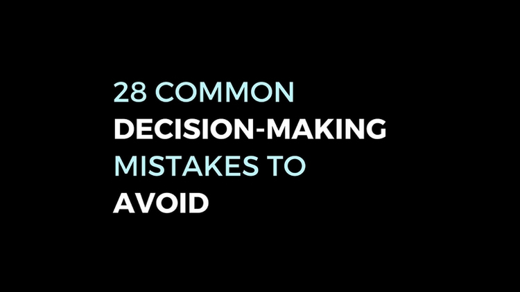 28 Common Decision-Making Mistakes to Avoid - 100% Free Cheat-Sheet
