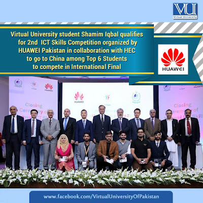 """Virtual University student Shamim Iqbal qualifies for 2nd  ICT Skills Competition organized by HUAWEI Pakistan in collaboration with HEC to go to China among Top 6 Students to compete in International Final.  Huawei launched the competition on 15th August, 2017, which featured the skill-sets and intelligence of students from more than 22 Universities belonging to Islamabad, Punjab, Sindh, Baluchistan and KPK. More than 7000 students participated in the rounds at Huawei's 14 specialized HAINA labs. The top 6 out of 50 participants were selected for National Final to be held in China. Top 6 students belong to Virtual University, UET Lahore, NUST Islamabad and Lahore Garrison University.  The Closing Ceremony of the 2nd ICT Skills Competition organized by HUAWEI Pakistan in collaboration with the Higher Education Commission (HEC) was held on Thursday, 7th December, 2017 at HEC Auditorium in Islamabad. Federal Minister for Interior – Mr. Ahsan Iqbal was the Guest of Honor at the ceremony. The ceremony was also attended by high level dignitaries including the Chairman of HEC – Dr. Mukhtar Ahmed, the Chief Executive Officer of Huawei Pakistan – Mr. Chilin Chun, the Vice President of Huawei – Mr. XUE MAN, Prof. Dr. Naveed A Malik – Rector Virtual University of Pakistan and more. The top 6 students, who have also qualified to go abroad and compete in the International Final that will soon be held in Shenzhen, China will be given exciting prizes; including; mobile phones, Huawei certification, vouchers and a fully paid tour of Huawei Headquarters in China.  On this vibrant occasion, the Vice President of Huawei stated that: """"As Huawei is at the forefront of technologies around the world, we are also nurturing a culture of technological skills and expertise in Pakistan, this competition focused on enriching and optimizing the talents of students in Pakistan's universities"""". He also congratulates the winning students of ICt competition and said Huawei committed to promote an o"""