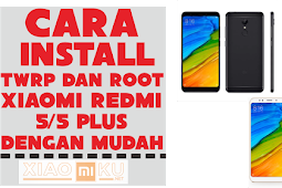 Cara Install TWRP dan Root Xiaomi Redmi 5/5 Plus dengan Mudah