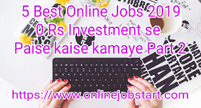 5 Best Online Jobs 2019 – 0 Rs Investment se Paise kaise kamaye Part 2