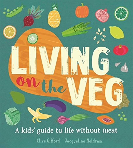 Front cover of Living on the Veg: A kids' guide to life without meat