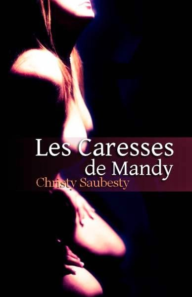 http://lachroniquedespassions.blogspot.fr/2014/07/les-caresses-de-mandy-christy-saubesty.html