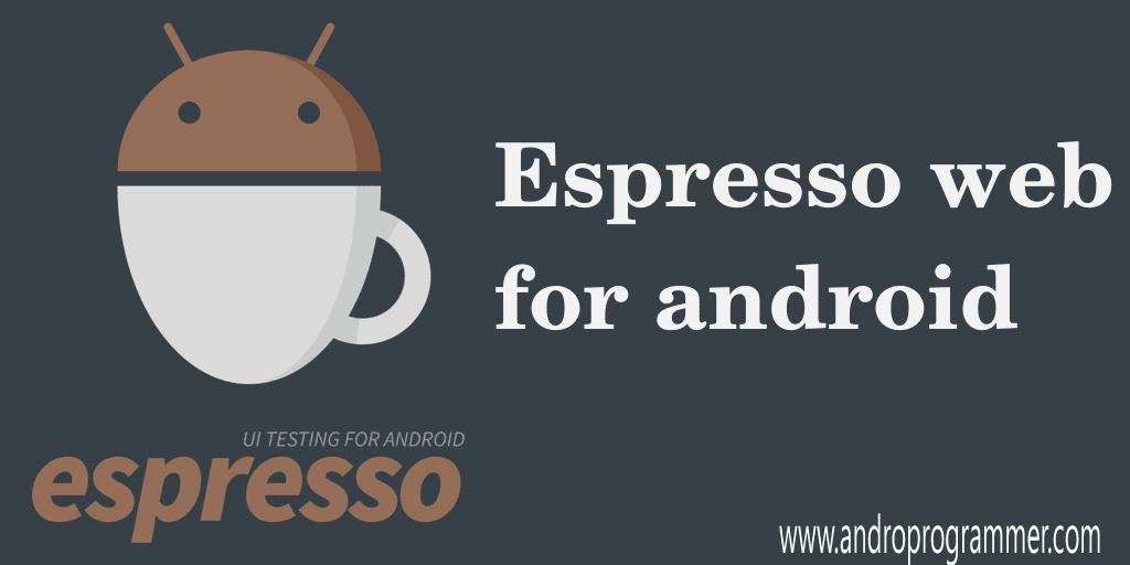 Espresso Web - UI Test Framework For Android Webview