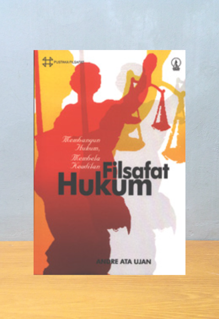 FILSAFAT HUKUM MEMBANGUN HUKUM MEMBELA KEADILAN, Andrea Ata Ujan