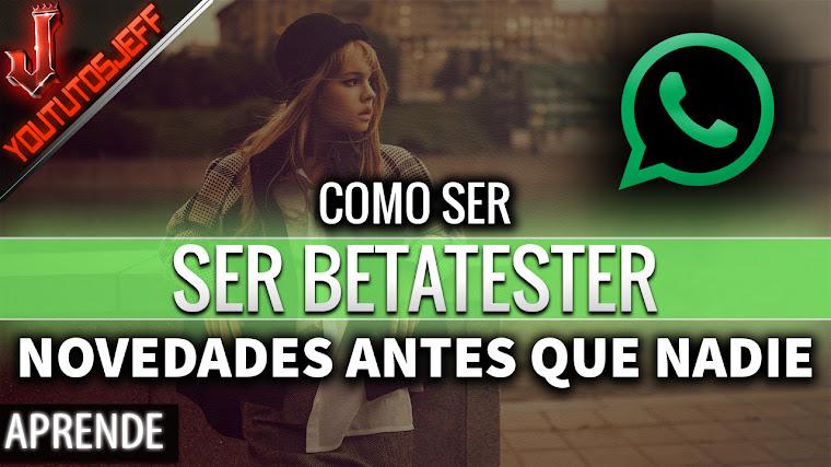 Tener todas las Novedades de WhatsApp antes que nadie - Ser BetaTester de WhatsApp