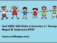 Soal UKK/ UAS Kelas 5 B. Indonesia Semester 2