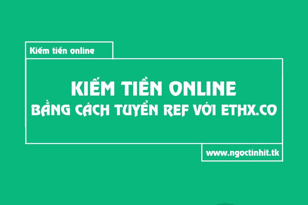 Kiếm Tiền Online Bằng Cách Tuyển Ref Với ETHX.CO | Thanh Phú IT